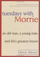 Tuesdays with Morrie: An Old Man, a Young Man, and Life